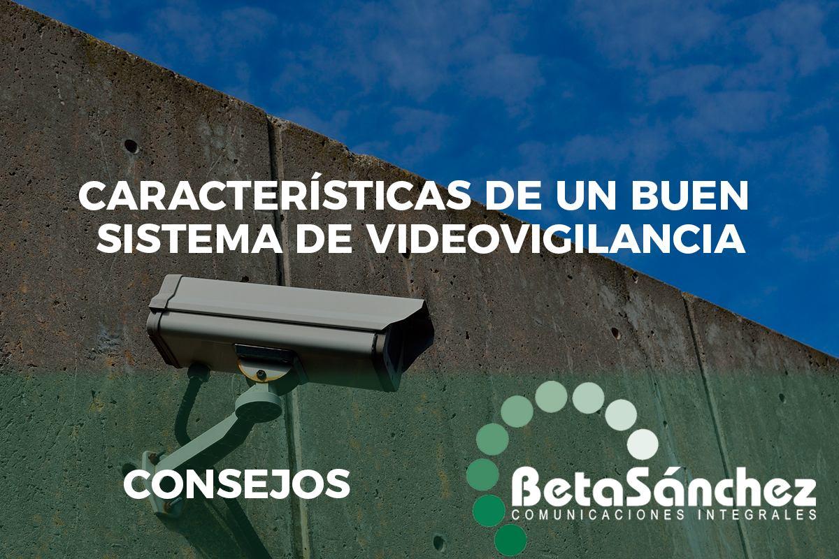 Características de un buen sistema de videovigilancia